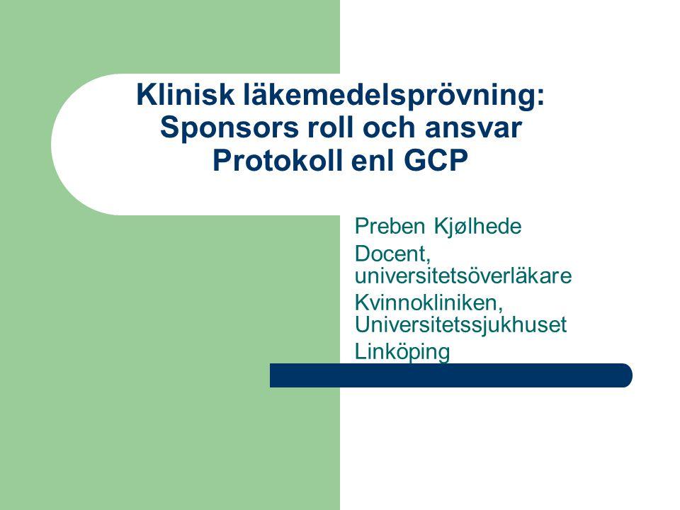 Klinisk läkemedelsprövning: Sponsors roll och ansvar Protokoll enl GCP Preben Kjølhede Docent, universitetsöverläkare Kvinnokliniken, Universitetssjuk