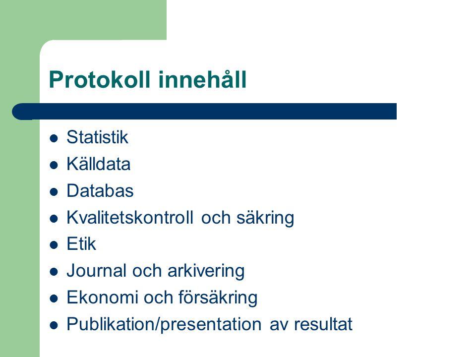 Protokoll innehåll Statistik Källdata Databas Kvalitetskontroll och säkring Etik Journal och arkivering Ekonomi och försäkring Publikation/presentatio