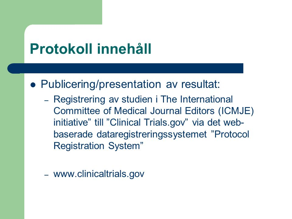 Protokoll innehåll Publicering/presentation av resultat: – Registrering av studien i The International Committee of Medical Journal Editors (ICMJE) in