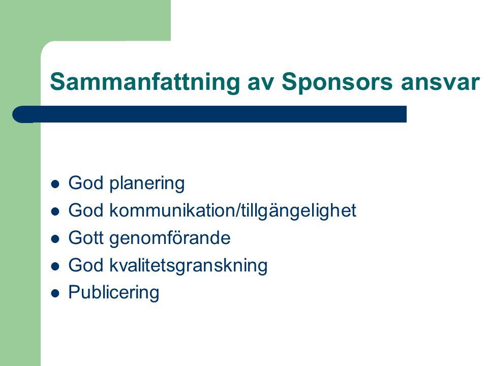 Sammanfattning av Sponsors ansvar God planering God kommunikation/tillgängelighet Gott genomförande God kvalitetsgranskning Publicering