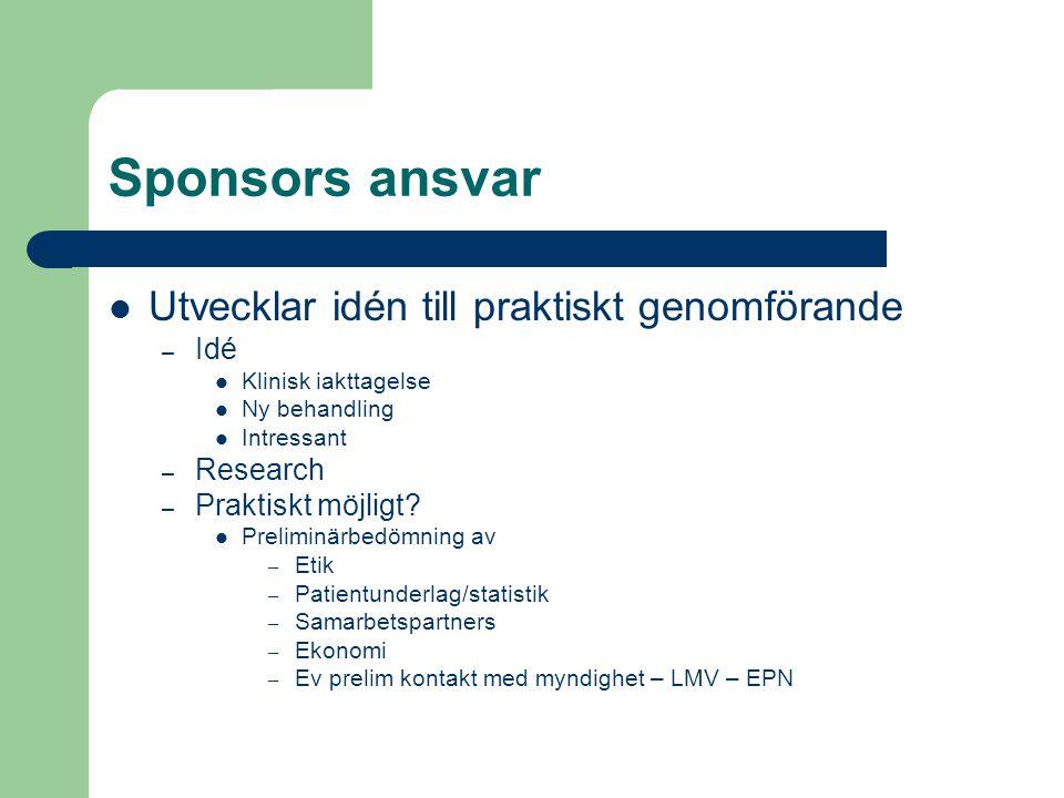 Sponsors ansvar Protokoll – Enl GCP Guide-Lines – Amendments CRF Ansökan hos myndigheter EPN LMV – EUDRA CT Biobank Strålskyddsmyndighet Utländska myndigheter