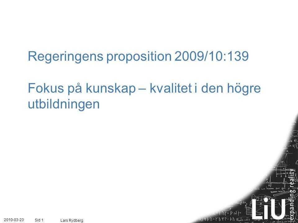 Regeringens proposition 2009/10:139 Fokus på kunskap – kvalitet i den högre utbildningen 2010-03-23 Lars Rydberg Sid 1
