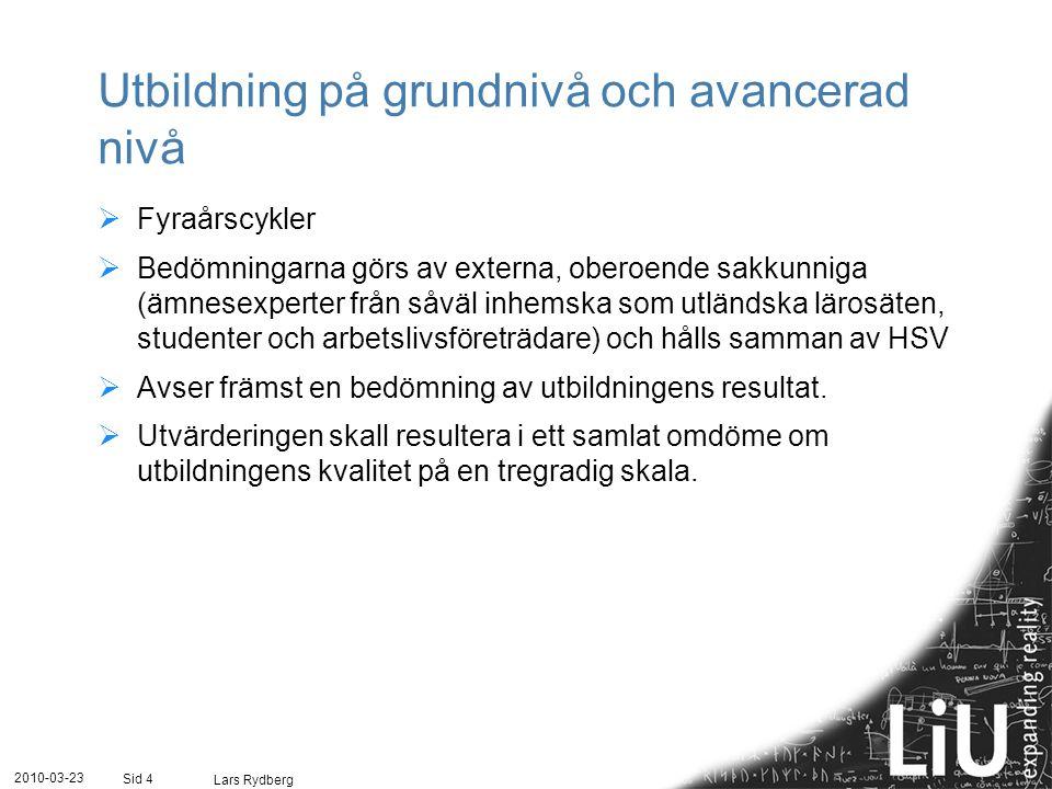 Utbildning på grundnivå och avancerad nivå - resultatbedömning  Granskning av självständiga arbeten  Granskning av lärosätenas självvärderingar – i kombination med platsbesök av de sakkunniga  Enkäter till alumner 2010-03-23 Lars Rydberg Sid 5