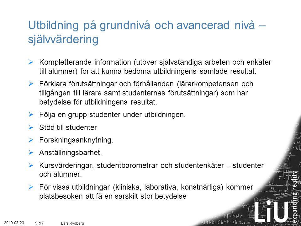 Utbildning på grundnivå och avancerad nivå – självvärdering  Kompletterande information (utöver självständiga arbeten och enkäter till alumner) för att kunna bedöma utbildningens samlade resultat.