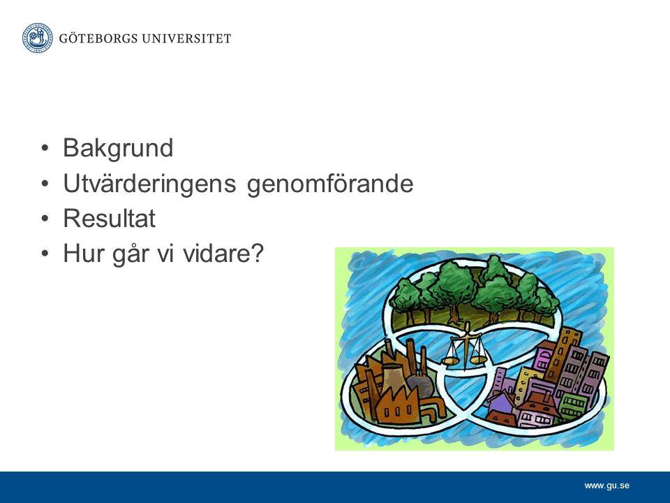 www.gu.se Bakgrund Utvärderingens genomförande Resultat Hur går vi vidare?