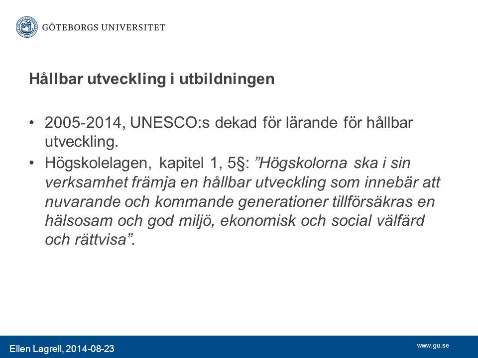 www.gu.se Ellen Lagrell, 2014-08-23 Hållbar utveckling i utbildningen 2005-2014, UNESCO:s dekad för lärande för hållbar utveckling.