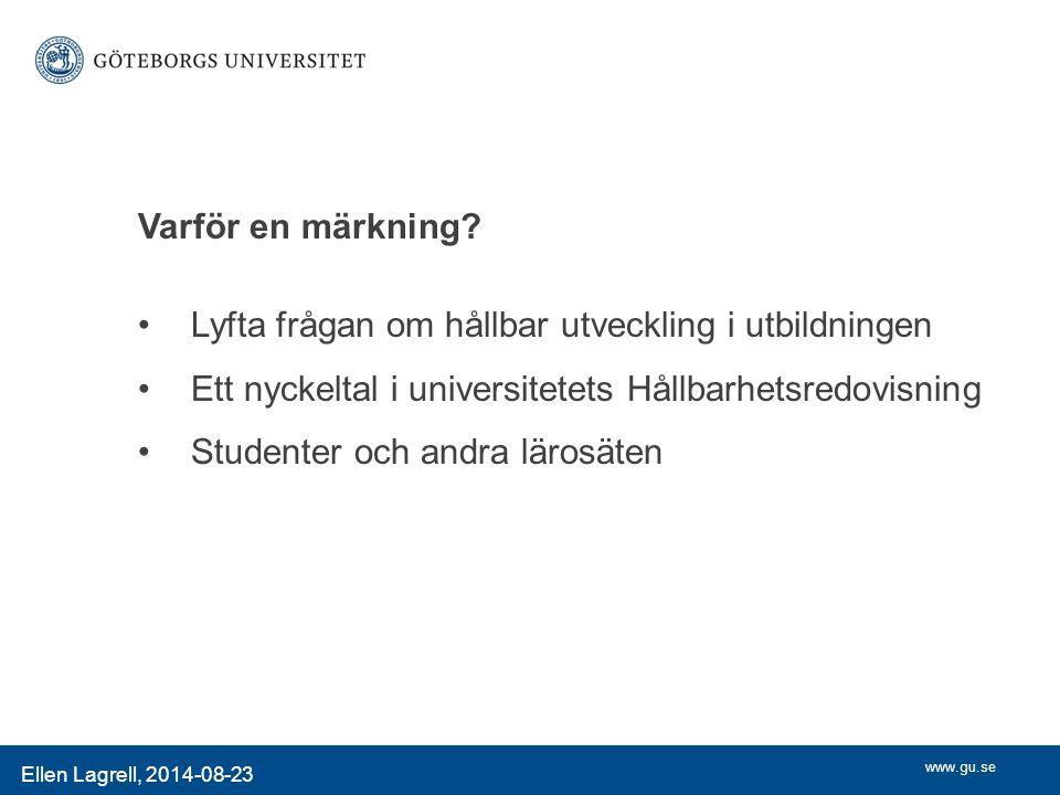 www.gu.se Ellen Lagrell, 2014-08-23 Varför en märkning.