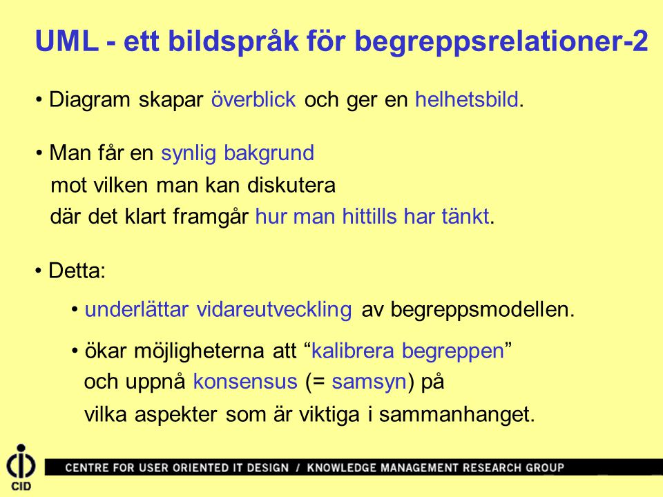 UML - ett bildspråk för begreppsrelationer-2 Man får en synlig bakgrund Diagram skapar överblick och ger en helhetsbild.