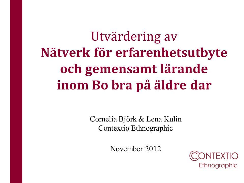 Utvärdering av Nätverk för erfarenhetsutbyte och gemensamt lärande inom Bo bra på äldre dar Cornelia Björk & Lena Kulin Contextio Ethnographic Novembe