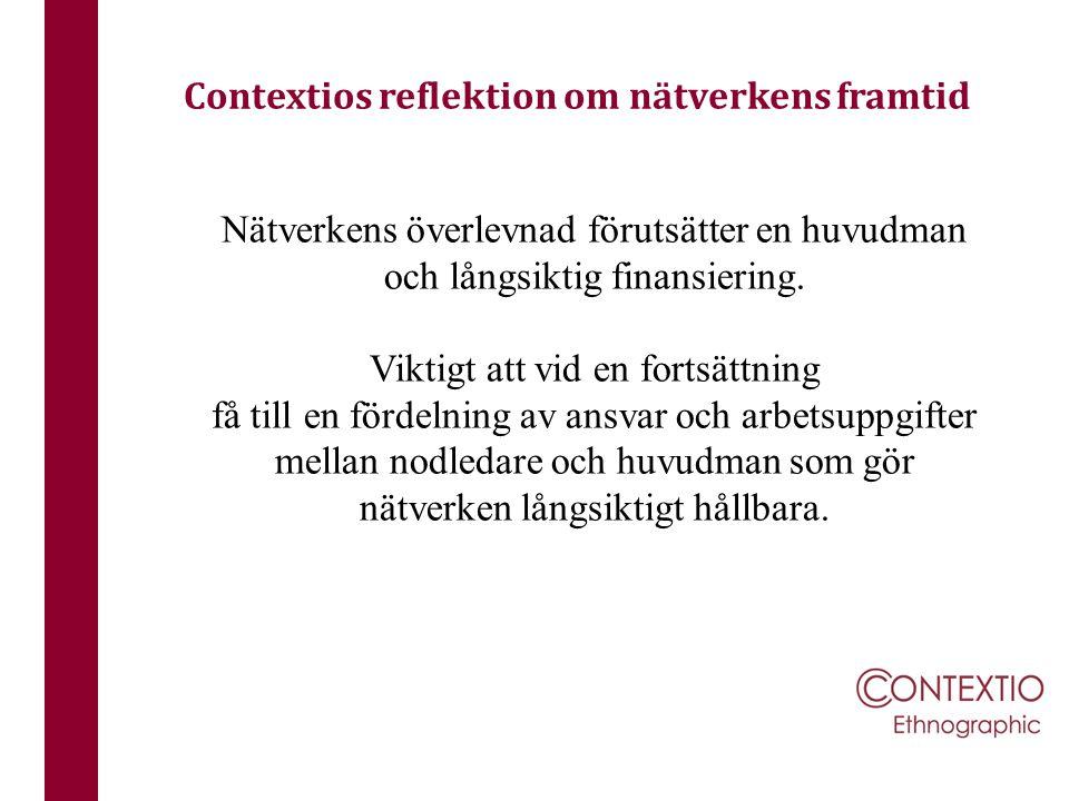 Contextios reflektion om nätverkens framtid Nätverkens överlevnad förutsätter en huvudman och långsiktig finansiering. Viktigt att vid en fortsättning