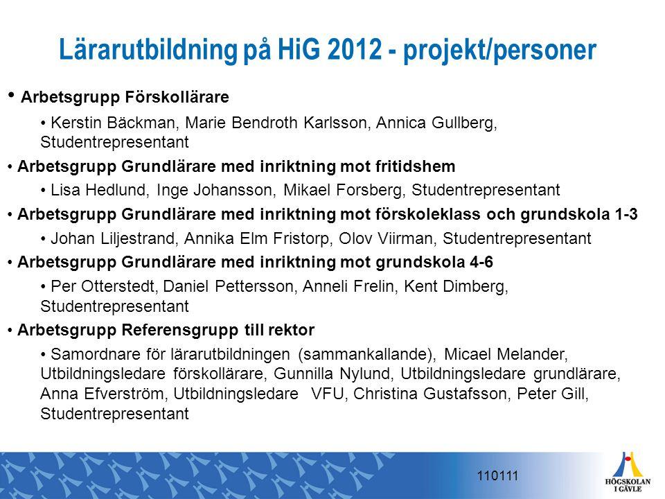 Lärarutbildning på HiG 2012 - projekt/personer Arbetsgrupp Förskollärare Kerstin Bäckman, Marie Bendroth Karlsson, Annica Gullberg, Studentrepresentan