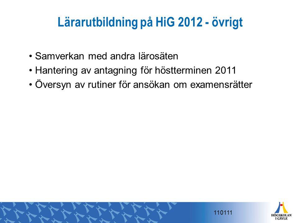 Lärarutbildning på HiG 2012 - övrigt Samverkan med andra lärosäten Hantering av antagning för höstterminen 2011 Översyn av rutiner för ansökan om exam