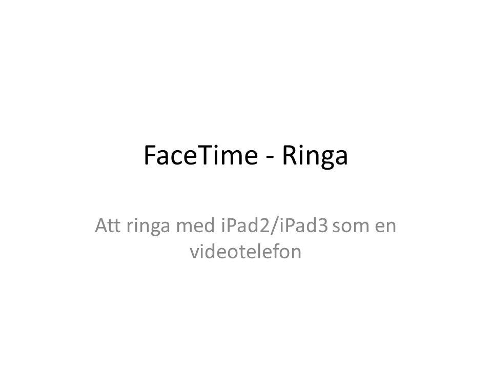 Att ringa 1 Starta FaceTime, tryck på.Tryck på.