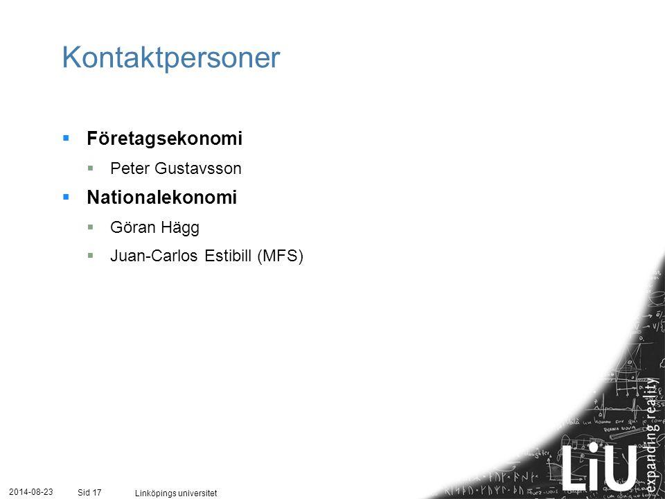 2014-08-23 Linköpings universitet Sid 17 Kontaktpersoner  Företagsekonomi  Peter Gustavsson  Nationalekonomi  Göran Hägg  Juan-Carlos Estibill (MFS)