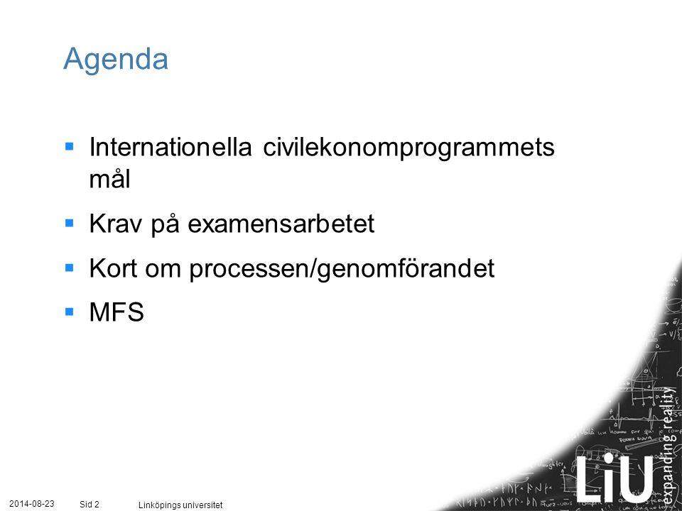 2014-08-23 Linköpings universitet Sid 2 Agenda  Internationella civilekonomprogrammets mål  Krav på examensarbetet  Kort om processen/genomförandet  MFS