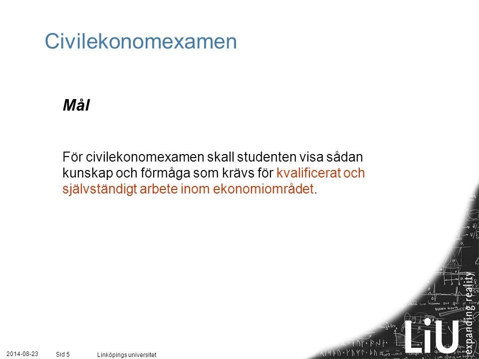 2014-08-23 Linköpings universitet Sid 5 Civilekonomexamen Mål För civilekonomexamen skall studenten visa sådan kunskap och förmåga som krävs för kvalificerat och självständigt arbete inom ekonomiområdet.