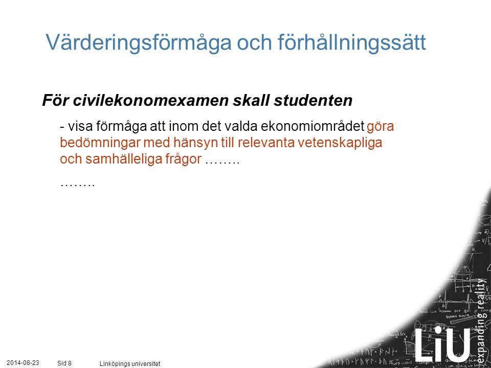 2014-08-23 Linköpings universitet Sid 8 Värderingsförmåga och förhållningssätt För civilekonomexamen skall studenten - visa förmåga att inom det valda ekonomiområdet göra bedömningar med hänsyn till relevanta vetenskapliga och samhälleliga frågor ……..