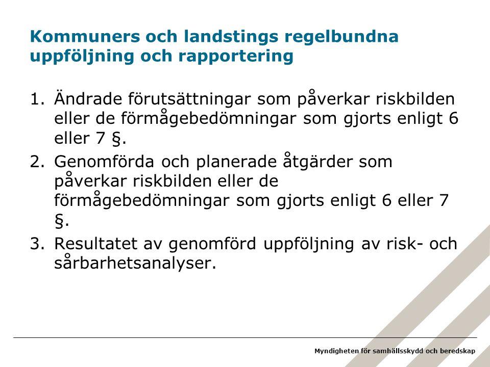 Myndigheten för samhällsskydd och beredskap Kommuners och landstings regelbundna uppföljning och rapportering 1.Ändrade förutsättningar som påverkar r