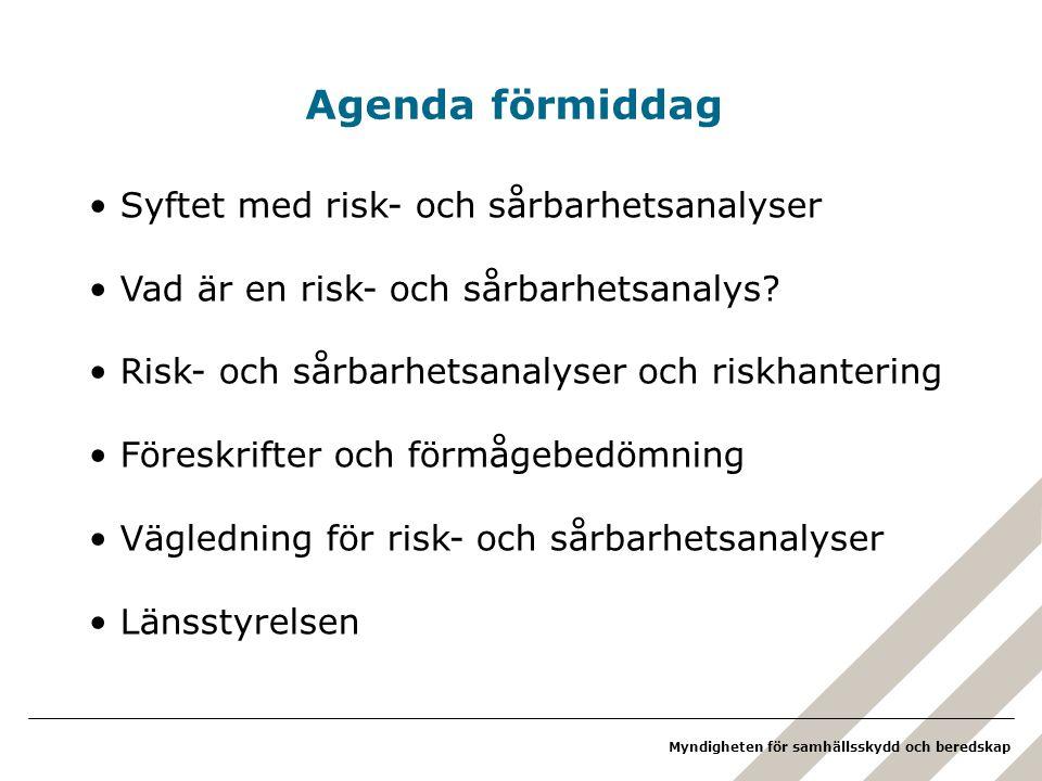 Myndigheten för samhällsskydd och beredskap Agenda förmiddag Syftet med risk- och sårbarhetsanalyser Vad är en risk- och sårbarhetsanalys? Risk- och s
