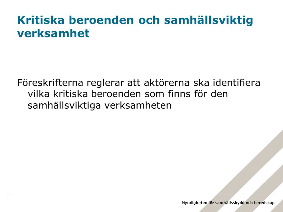 Myndigheten för samhällsskydd och beredskap Kritiska beroenden och samhällsviktig verksamhet Föreskrifterna reglerar att aktörerna ska identifiera vil