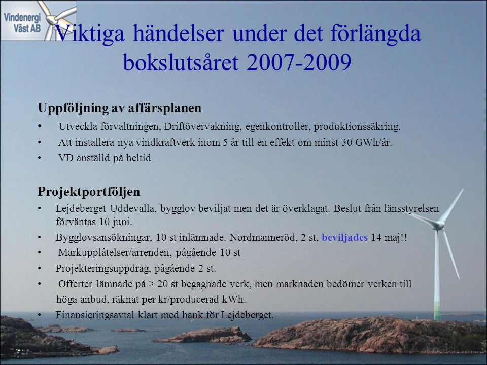 Viktiga händelser under det förlängda bokslutsåret 2007-2009 Uppföljning av affärsplanen Utveckla förvaltningen, Driftövervakning, egenkontroller, pro