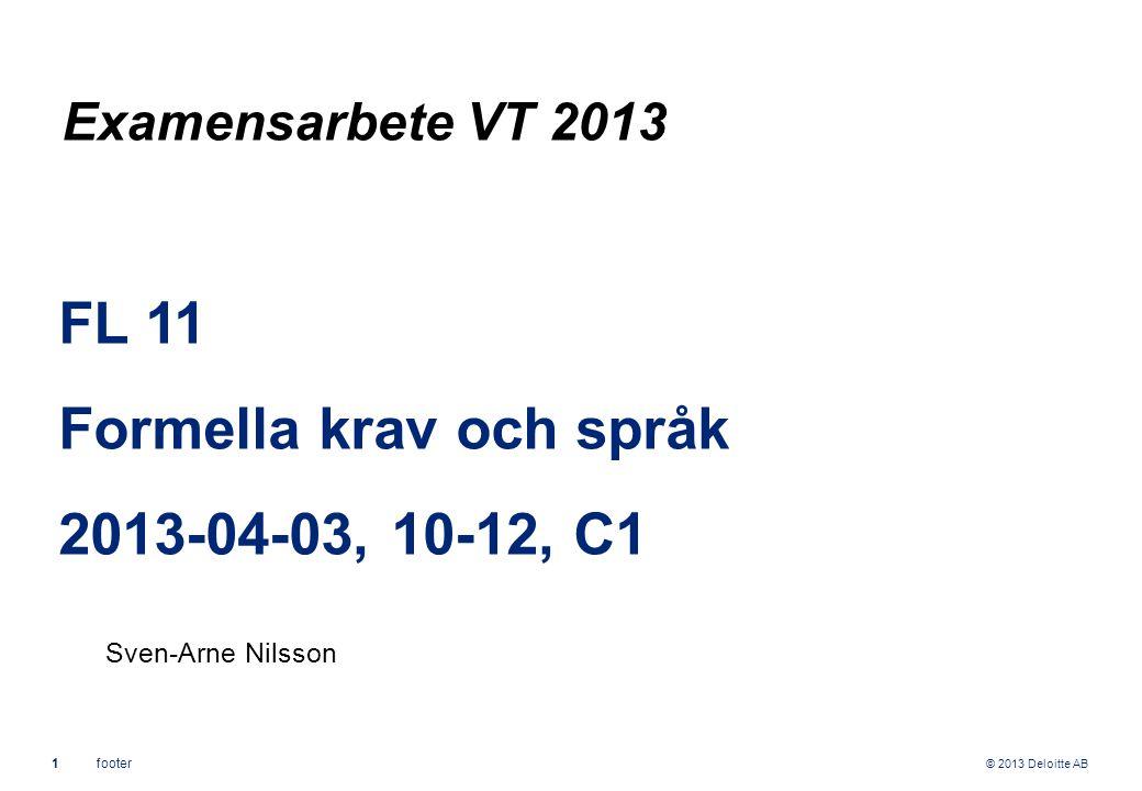 © 2013 Deloitte AB 1footer FL 11 Formella krav och språk 2013-04-03, 10-12, C1 Sven-Arne Nilsson Examensarbete VT 2013