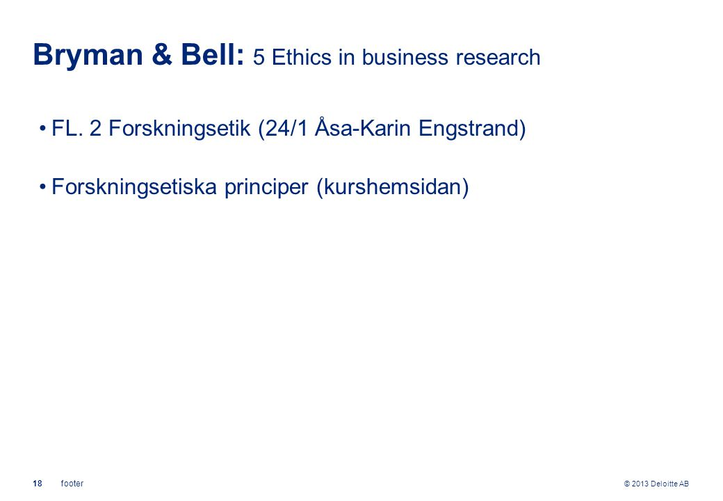© 2013 Deloitte AB 18footer Bryman & Bell: 5 Ethics in business research FL.