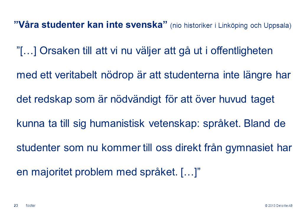 """© 2013 Deloitte AB 23footer """"Våra studenter kan inte svenska"""" (nio historiker i Linköping och Uppsala) """"[…] Orsaken till att vi nu väljer att gå ut i"""