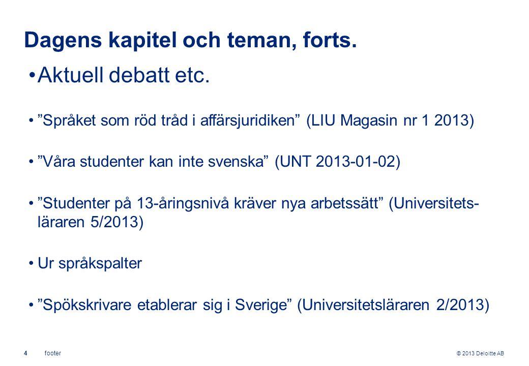 """© 2013 Deloitte AB 4footer Dagens kapitel och teman, forts. Aktuell debatt etc. """"Språket som röd tråd i affärsjuridiken"""" (LIU Magasin nr 1 2013) """"Våra"""