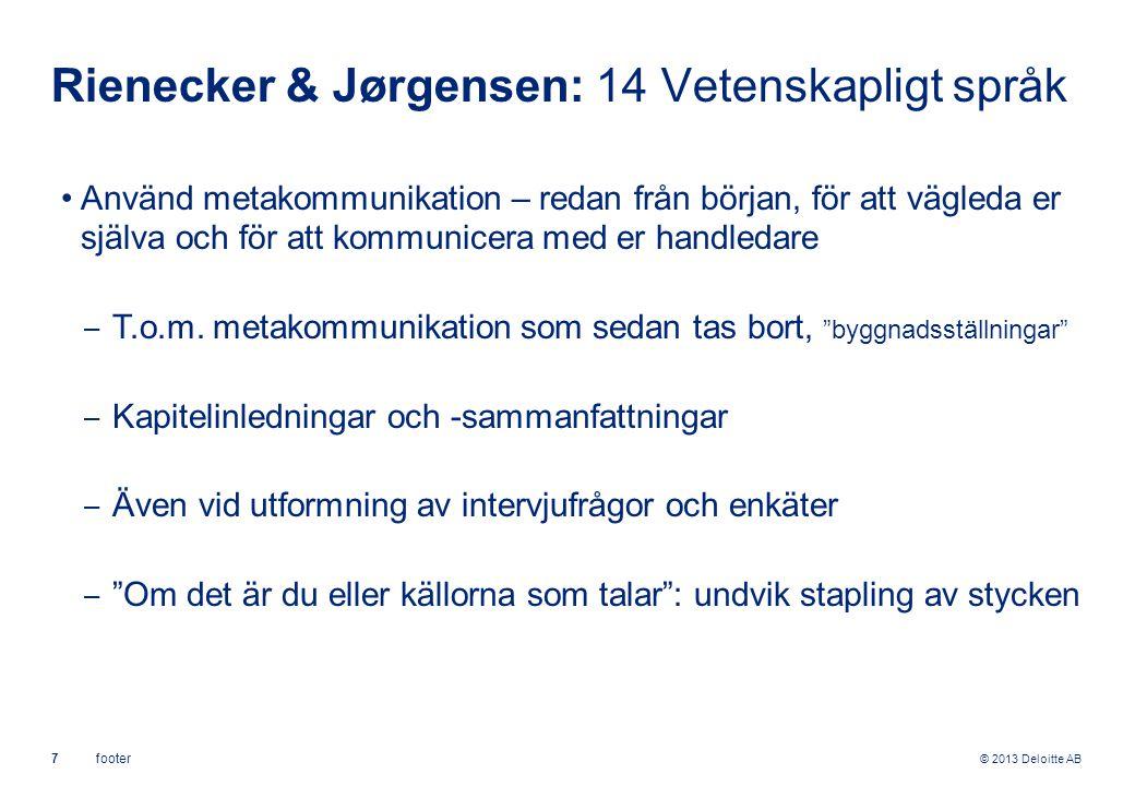 © 2013 Deloitte AB 7footer Rienecker & Jørgensen: 14 Vetenskapligt språk Använd metakommunikation – redan från början, för att vägleda er själva och f