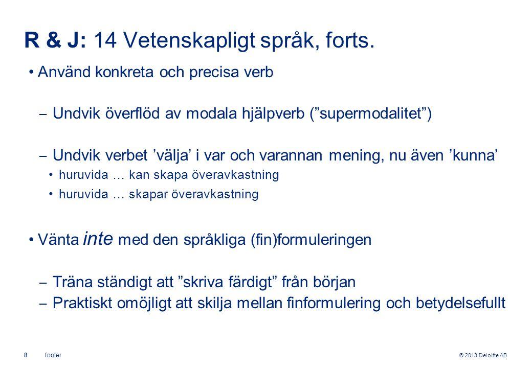 © 2013 Deloitte AB 9footer R & J: 14 Vetenskapligt språk, forts.