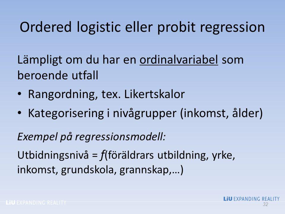 Ordered logistic eller probit regression Lämpligt om du har en ordinalvariabel som beroende utfall Rangordning, tex. Likertskalor Kategorisering i niv