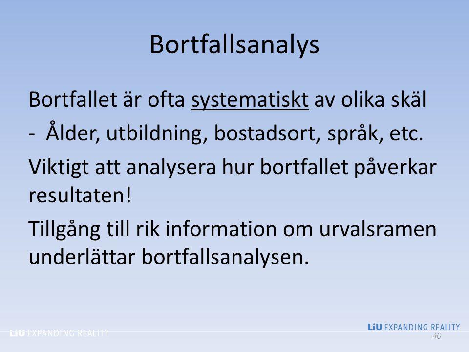 Bortfallsanalys Bortfallet är ofta systematiskt av olika skäl -Ålder, utbildning, bostadsort, språk, etc. Viktigt att analysera hur bortfallet påverka