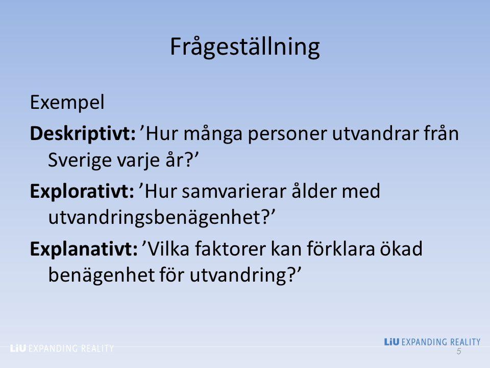 Frågeställning Exempel Deskriptivt: 'Hur många personer utvandrar från Sverige varje år?' Explorativt: 'Hur samvarierar ålder med utvandringsbenägenhe