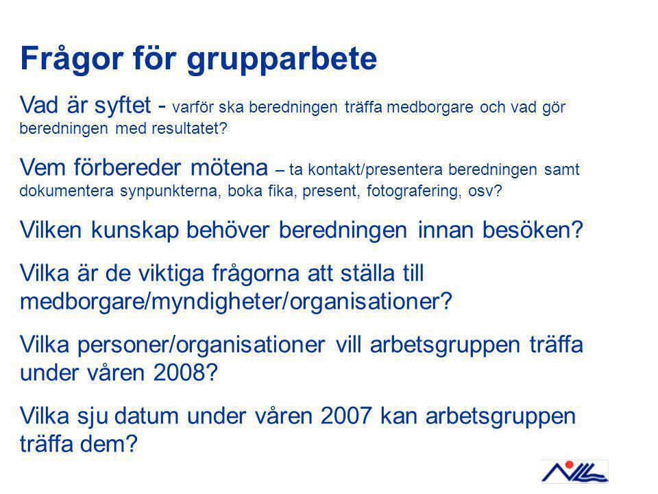 Frågor för grupparbete Vad är syftet - varför ska beredningen träffa medborgare och vad gör beredningen med resultatet.