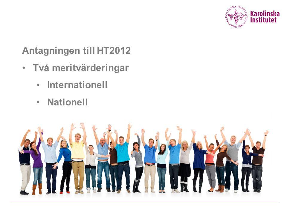 Antagningen till HT2012 Två meritvärderingar Internationell Nationell