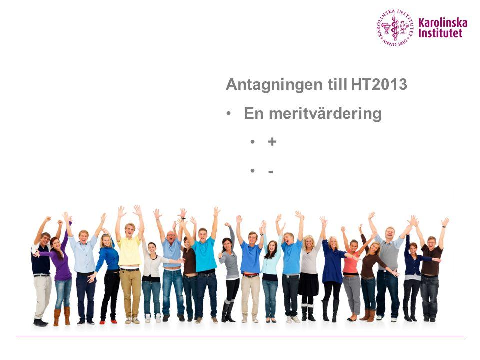 Antagningen till HT2013 En meritvärdering + -