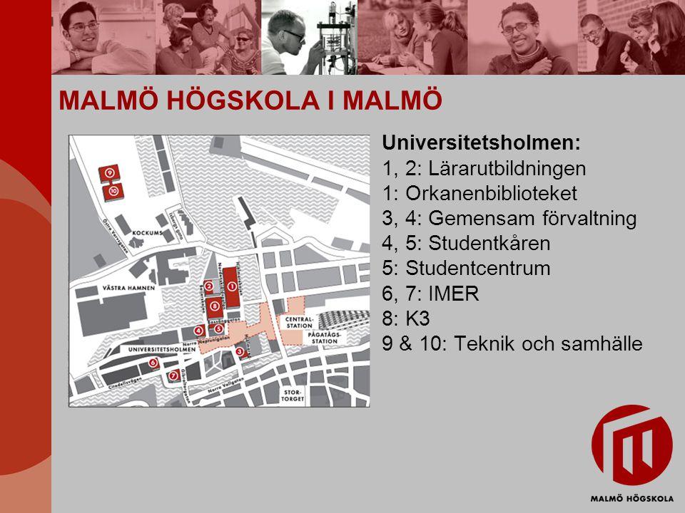 MALMÖ HÖGSKOLA I MALMÖ Universitetsholmen: 1, 2: Lärarutbildningen 1: Orkanenbiblioteket 3, 4: Gemensam förvaltning 4, 5: Studentkåren 5: Studentcentrum 6, 7: IMER 8: K3 9 & 10: Teknik och samhälle