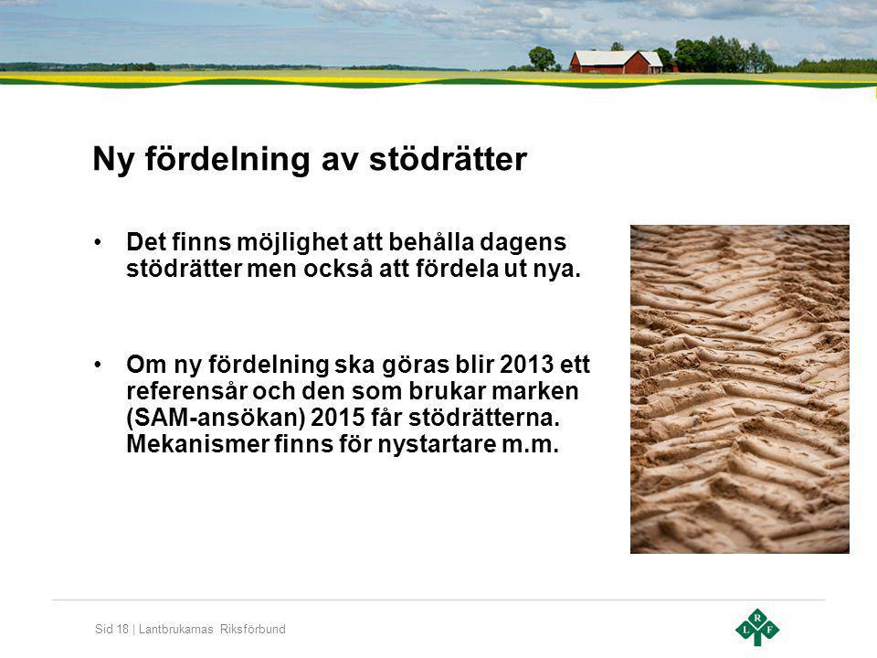 Sid 18 | Lantbrukarnas Riksförbund Ny fördelning av stödrätter Det finns möjlighet att behålla dagens stödrätter men också att fördela ut nya. Om ny f
