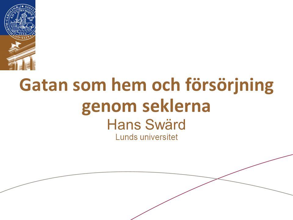Gatan som hem och försörjning genom seklerna Hans Swärd Lunds universitet