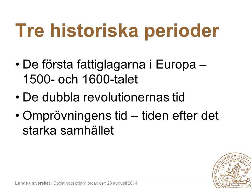 Lunds universitet / Socialhögskolan/ lördag den 23 augusti 2014 Tre historiska perioder De första fattiglagarna i Europa – 1500- och 1600-talet De dub