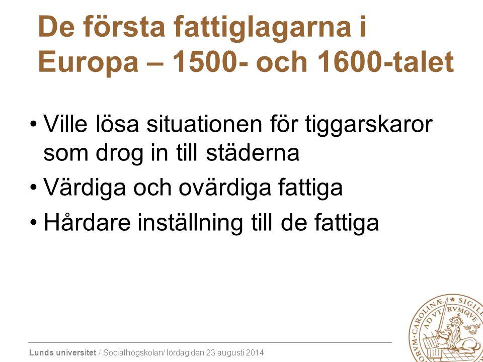 Lunds universitet / Socialhögskolan/ lördag den 23 augusti 2014 De första fattiglagarna i Europa – 1500- och 1600-talet Ville lösa situationen för tig