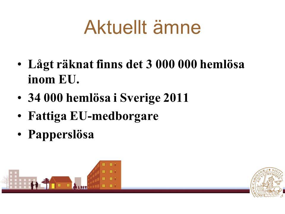 Aktuellt ämne Lågt räknat finns det 3 000 000 hemlösa inom EU. 34 000 hemlösa i Sverige 2011 Fattiga EU-medborgare Papperslösa