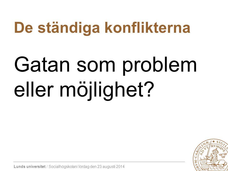 Lunds universitet / Socialhögskolan/ lördag den 23 augusti 2014 De ständiga konflikterna Gatan som problem eller möjlighet?