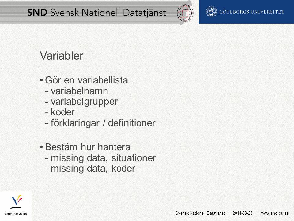 www.snd.gu.se Variabler Gör en variabellista - variabelnamn - variabelgrupper - koder - förklaringar / definitioner Bestäm hur hantera - missing data, situationer - missing data, koder 2014-08-23Svensk Nationell Datatjänst