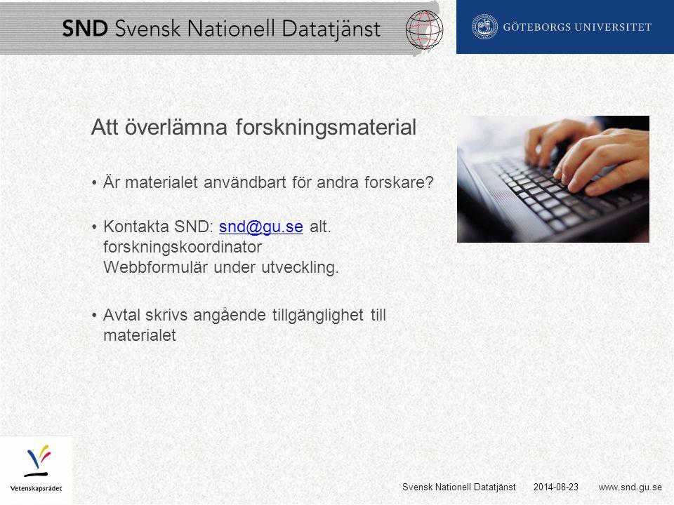 www.snd.gu.se Att överlämna forskningsmaterial Är materialet användbart för andra forskare.