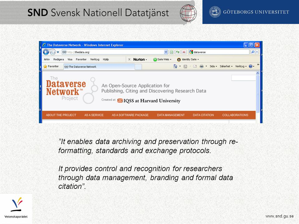 """www.snd.gu.se """"It enables data archiving and preservation through re- formatting, standards and exchange protocols. It provides control and recognitio"""