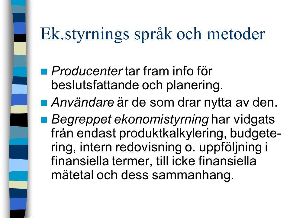 Intern redovisning i olika verksamheter.1. Tjänsteföretag Särdrag: Immtrl, ej lagras,samverkan..