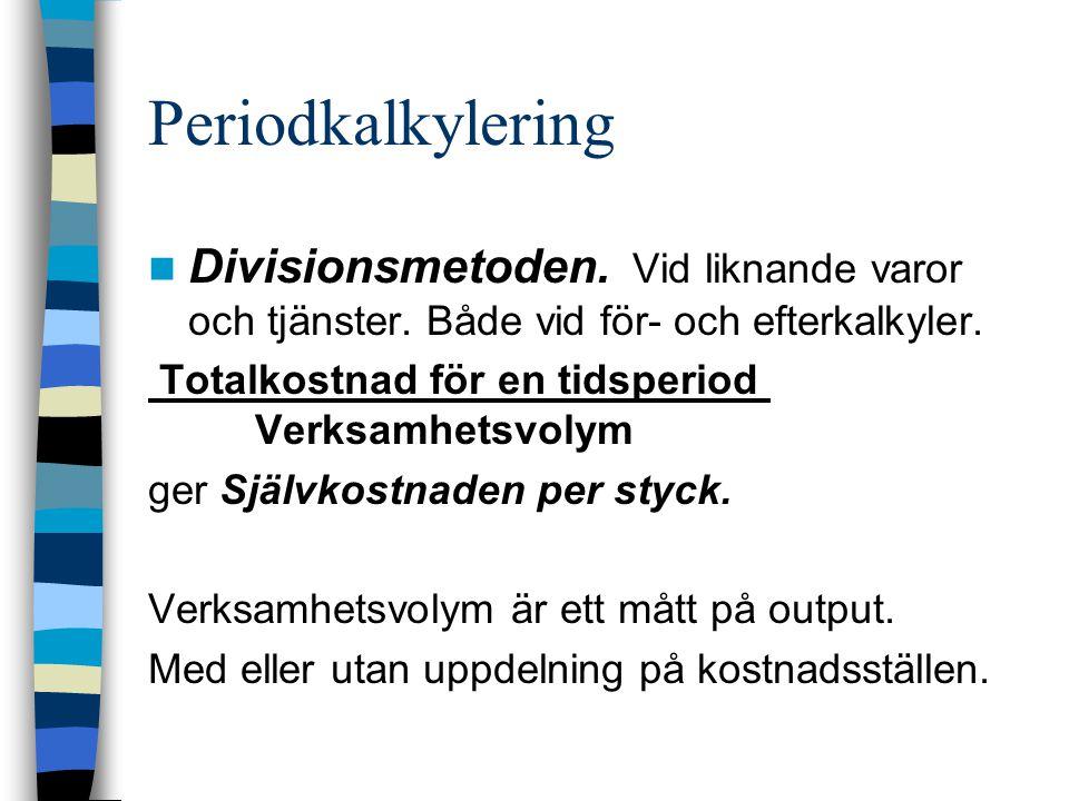 Periodkalkylering Divisionsmetoden. Vid liknande varor och tjänster. Både vid för- och efterkalkyler. Totalkostnad för en tidsperiod Verksamhetsvolym