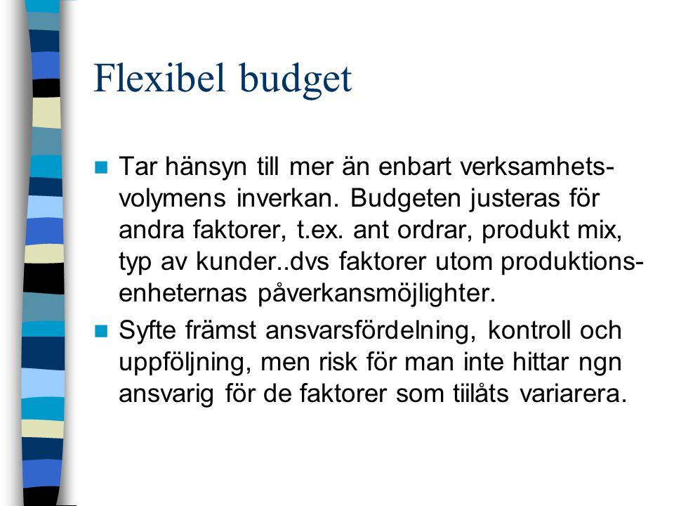 Flexibel budget Tar hänsyn till mer än enbart verksamhets- volymens inverkan. Budgeten justeras för andra faktorer, t.ex. ant ordrar, produkt mix, typ